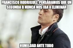 Enlace a Francisco Rodríguez: Pensábamos que un Segunda B nunca nos iba a eliminar