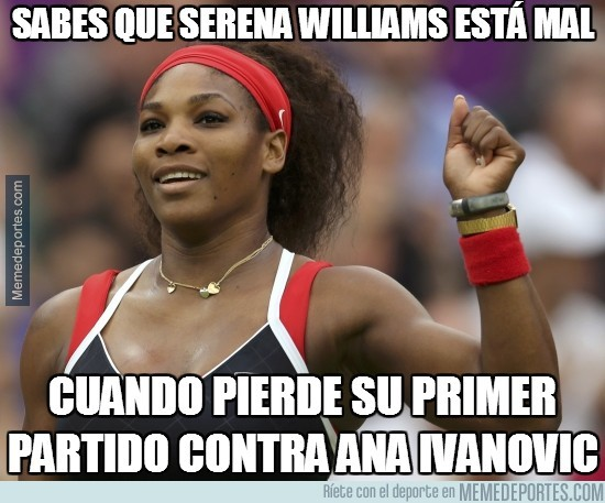249838 - Sabes que Serena Williams está mal