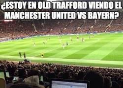 Enlace a ¿Estoy en Old Trafford viendo el Manchester United vs Bayern?
