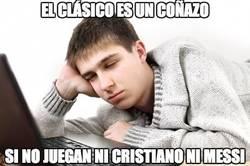 Enlace a El clásico es un coñazo si no juegan ni Cristiano ni Messi #FinalCopaDelRey