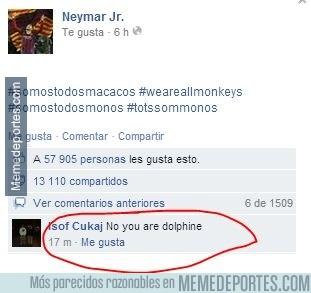 309420 - Neymar, tú no eres un macaco, tú eres un delfín