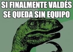 Enlace a Si finalmente Valdés se queda sin equipo...