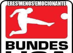 Enlace a Eres menos emocionante que la Bundesliga
