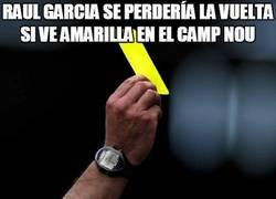 Enlace a Raul garcia se perdería la vuelta si ve amarilla en el Camp Nou