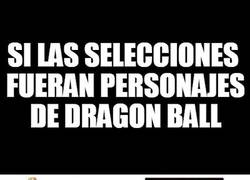 Enlace a Si las selecciones fueran personajes de Dragon Ball