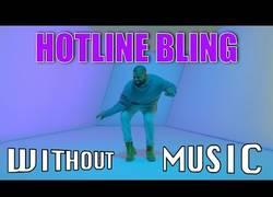Enlace a Hotline Bling de Drake sin música. Pierde totalmente su