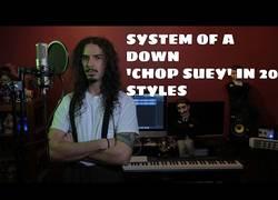 Enlace a Interpreta Chop Suey con 20 estilos diferentes y el resultado es espectacular