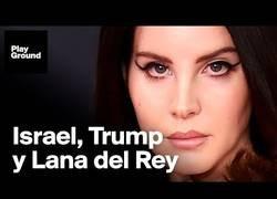 Enlace a Israel, Trump y Lana del Rey: un conflicto multilateral