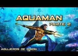 Enlace a Agujeros y errores de Aquaman (2ª parte)