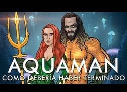 Enlace a Como debió terminar Aquaman