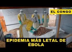 Enlace a El Congo se enfrenta a la epidemia más letal de ébola de su historia