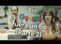 Enlace a Si Google fuera una persona [PARTE 2]