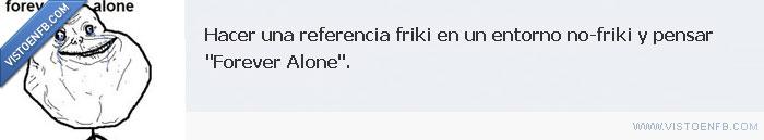 alone,forever,friki