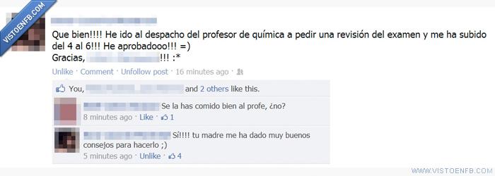 Eso por ir de chulo,estado,examen,facebook,Friki,Ponerse de rodillas,profesor,química