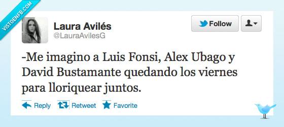 Alex Ubago,Bustamante,Imagino,llorar,Luis Fonsi,tarde-noche,viernes