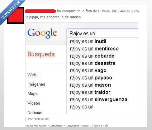 cobarde,desastre,google,inútil,mentiroso,payaso,política. masón,Rajoy,sinverguenza,traidor,vago