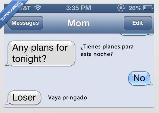hijo,hoy,loser,madre,no,noche,plan,pringado,pringao,salir,whatsapp