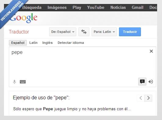 google,jugar,leña,pepe,problemas,traductor