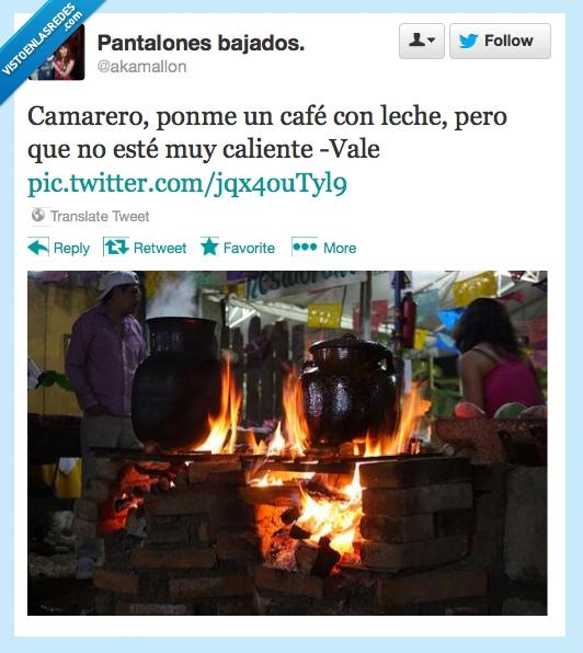 caliente,camarero,fuego,leche,ni puto caso,pasan,quemar
