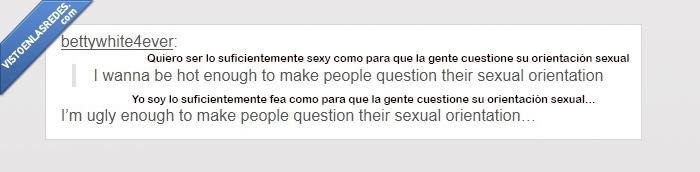 cuestionar,fea,feo,orientación sexual