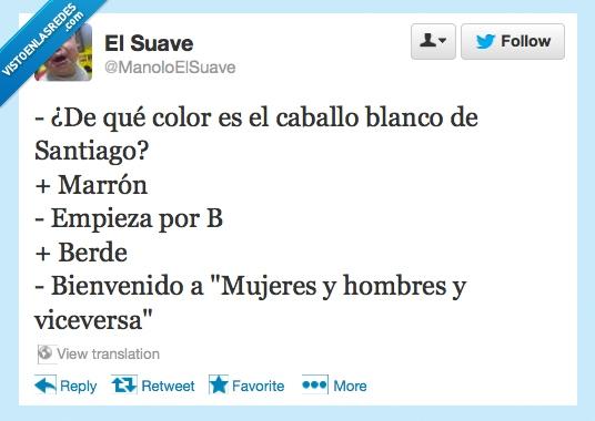B,blanco,caballo,marrón,mujeres y hombres y viceversa,Santiago,verde
