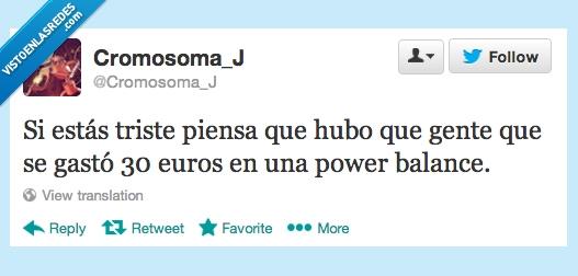 30,euros,gastar,power balance,triste