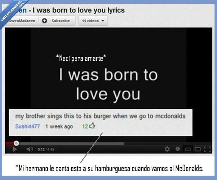 amor,cancion,canta,hamburguesa,hermano,i was born to love,love,lyrics,mcdonalds,queen,you,youtube