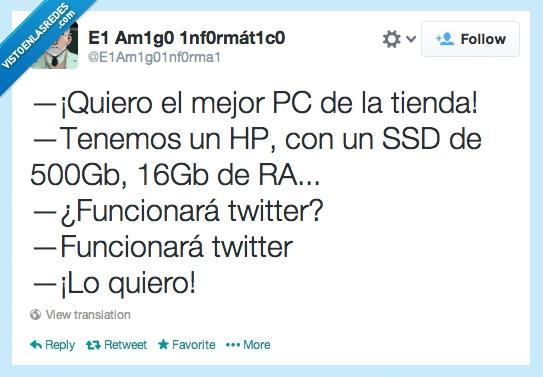 funcionar,Gb,HP,mejor,para lo único que lo usan,PC,RAM,SSD,Twitter