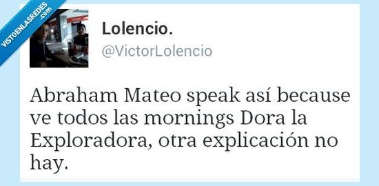 Abraham Mateo,dora la exploradora,hablar,so tonto,spanglish,spitinglis,Victor Lolencio
