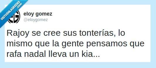 creer,Rafa Nadal,Rajoy,tonterias