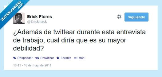 Debilidades,Entrevista,Obsesión,Trabajo,Tuitear,Twittear