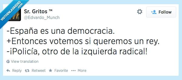 democracia,izquierda,policia,radicar,republica,rey,rojo,twitter,votar