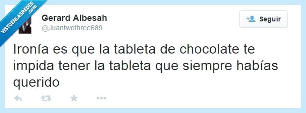 chocolate,comer,gordo,impedir,impida,ironía,tableta,tener
