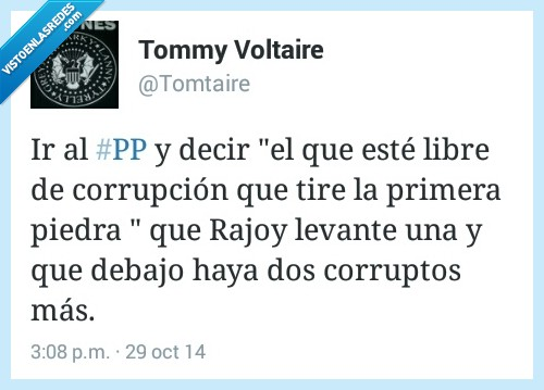 corrupcion,corrupto,ir,levantar,partido popular,piedra,pp,primera,rajoy,tirar,tire
