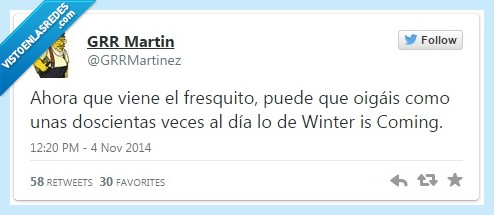 fresquito,frio,misma broma,pesados,rato,winter is coming
