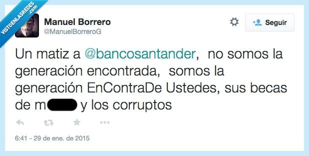 Banco Santander,becas,en contra de,encontrada,generacion,ustedes