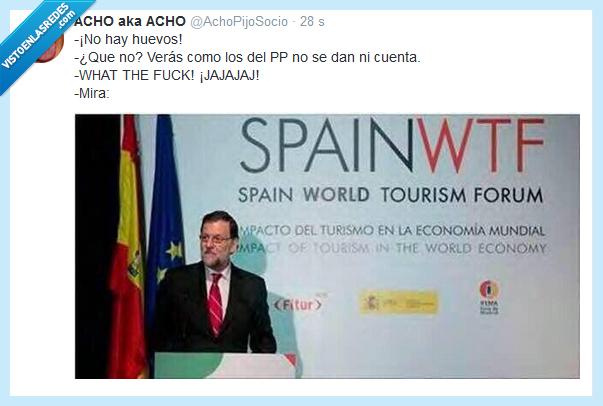 hay,huevos,no,política,rajoy,twitter,world tourism forum,wtf