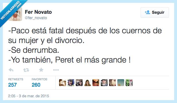 cuernos,derrumba,derrumbarse,divorcio,está,estar,fatal,grande,mujer,Paco,Peret,rumba