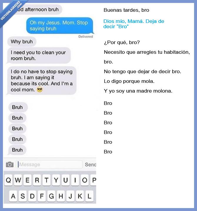 bro,bruh,cool,hijo,madre,mensaje,moderna,molona,vacilar,whatsapp