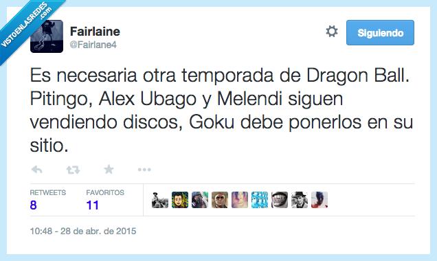 Alex Ubago,bola de dragon,Dragon Ball,Goku,Melendi,necesaria,Pitingo,temporada