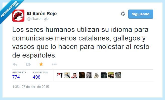 catalanes,español,españoles,gallegos,humanos,idioma,molestar,vascos