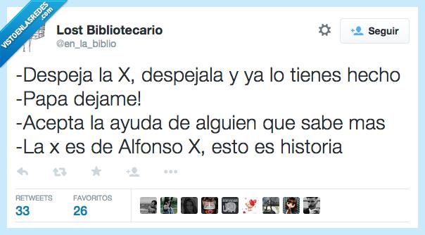 Alfonso X,dejame,dejar,despeja,despejar,ecuacion,historia,listo,matemáticas,papa,tonto,X