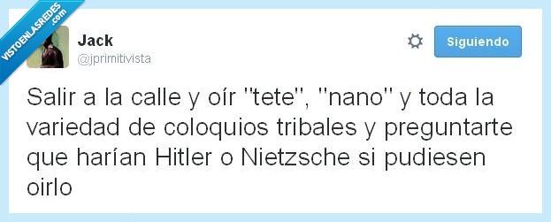 calle,cani,choni,coloquio,Hitler,nano,Nietzsche,oir,pensar,salir,tete,tribal