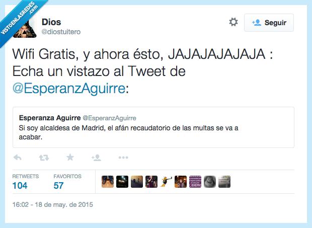acabar,afan,alcaldesa,demagogia,dinero,Esperanza Aguirre,ganar,gratis,Madrid,multa,populismo,prometer,real,recaudatorio,Tweet,wifi