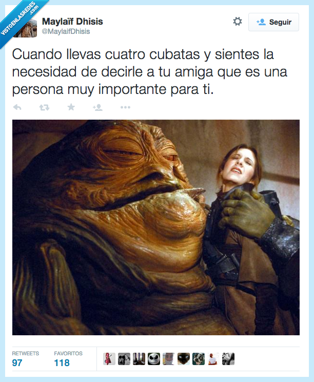 amiga,borrachera,borracho,contar,cubata,decir,importante,Jabba,Leia,metefichas,persona,The Hut,ti