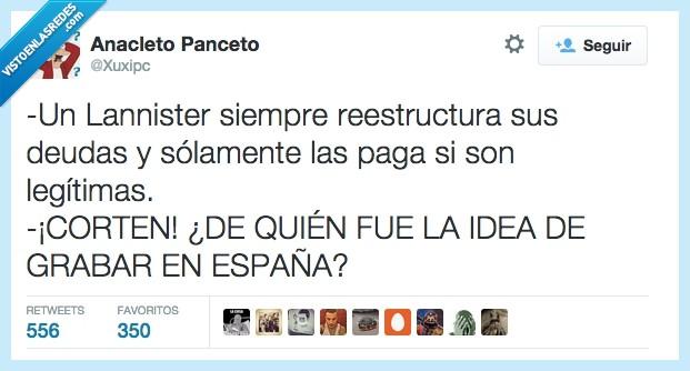 deuda,En España Nos Lo Montamos Así,España,GoT,grabar,Juego De Tronos,Lanninster,legitima,pagar,reestructura