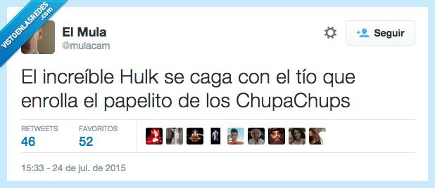 Chupa Chups,enrollar,Increíble Hulk,papelito,se caga