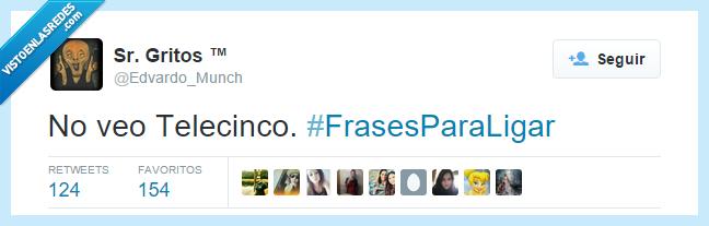 #FrasesParaLigar,frases,ligar,listo,no,telecinco,veo,ver