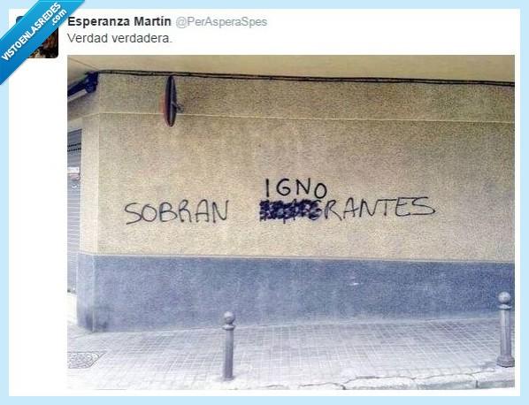 graffiti,ignorantes,inmigrantes,pintada,sobran,sobrar,verdad,verdadera