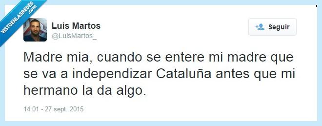 27s,cataluña,cuando se entere,elecciones,hermano,independencia,la da algo,madre